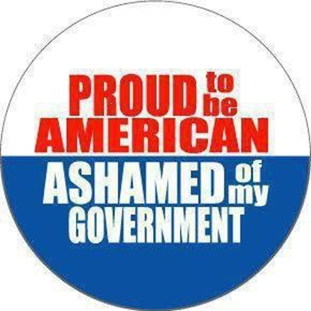 Proud to be American, Ashamed of my Government