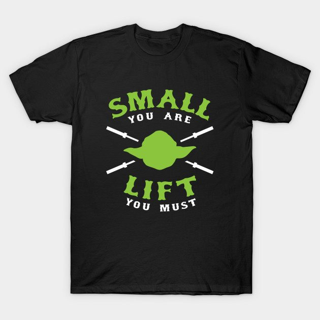 Small You Are Lift You Must T-Shirt