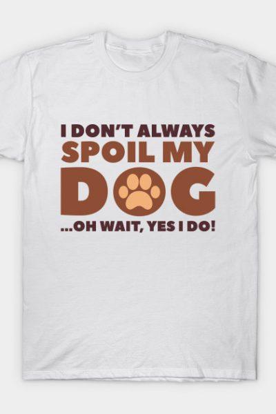 Spoil My Dog T-Shirt