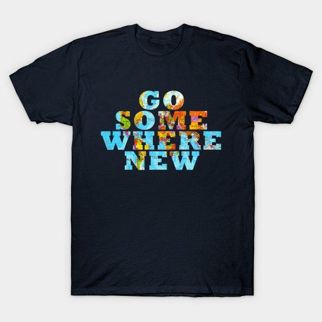 Travel – Go somewhere new T-Shirt