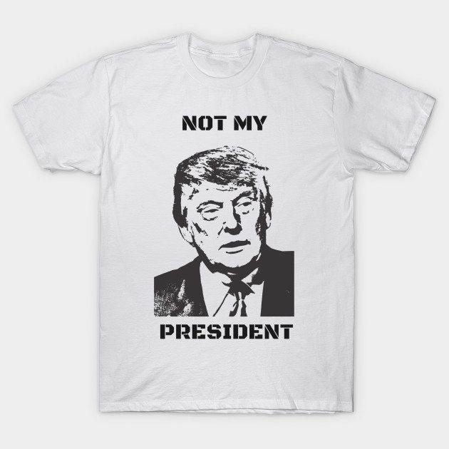 Trump – Not My President T-Shirt