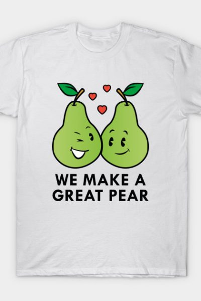 We Make A Great Pear T-Shirt
