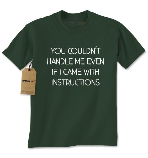 You Couldn't Handle Me Even If I Had Instructions Mens T-shirt
