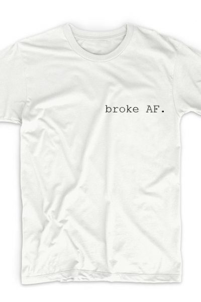 Broke AF Tshirt