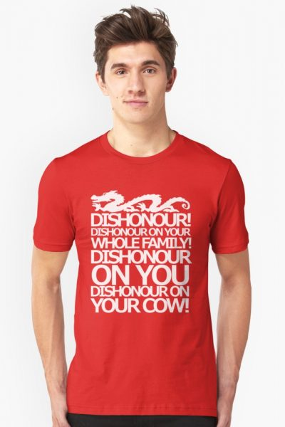Dishonour on your cow!