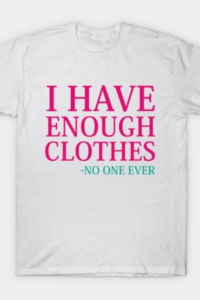 I Have Enough Clothes T-Shirt