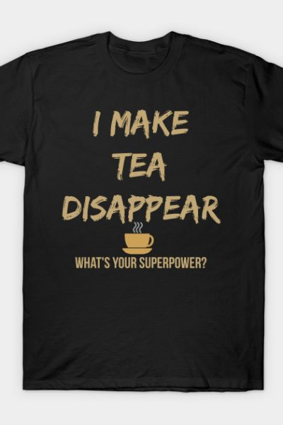 I Make Tea Disappear T-Shirt