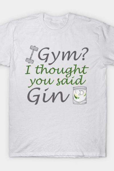 I Thought You Said Gin T-Shirt