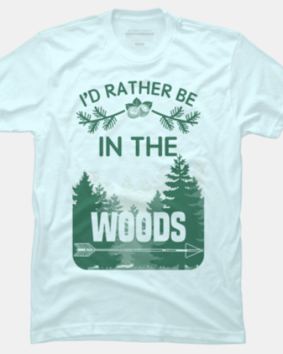 I'd rather be in the woods.