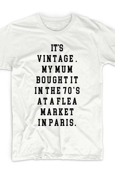 It's Vintage, My Mum Bought It At A Flea Market In Paris T-shirt