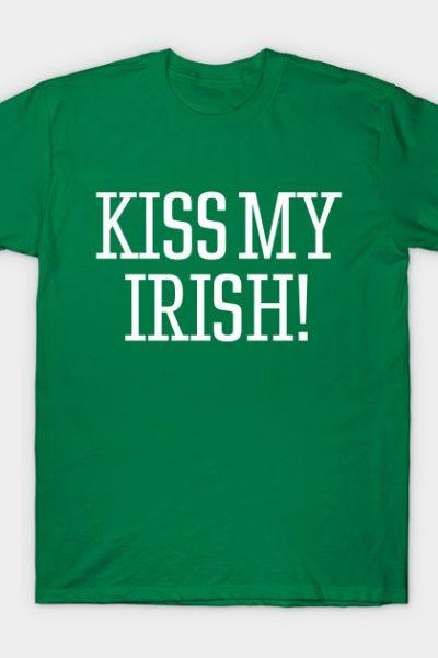 KISS MY IRISH ! T-Shirt