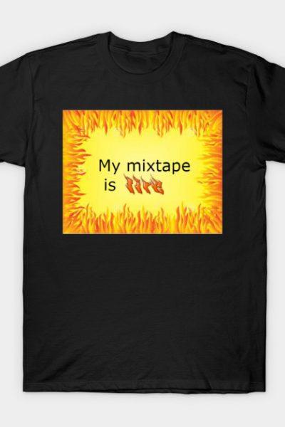 Mixtape is fire T-Shirt