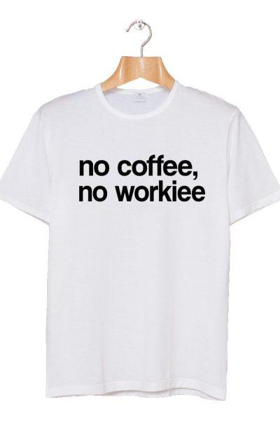 No Coffee, No Workiee T-shirt
