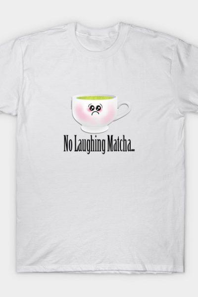 No Laughing Matcha T-Shirt