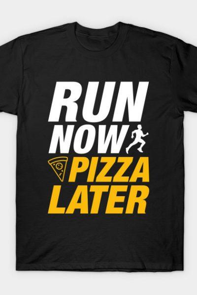 Run Now Pizza Later T-Shirt