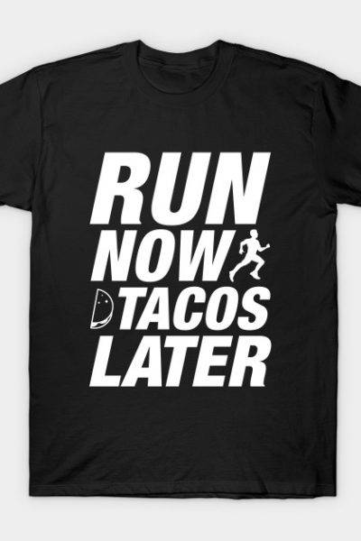 Run Now Tacos Later T-Shirt