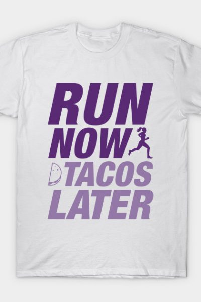 Run Now Tacos Later T-Shirt