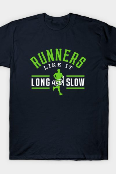 Runners Like It Long And Slow T-Shirt