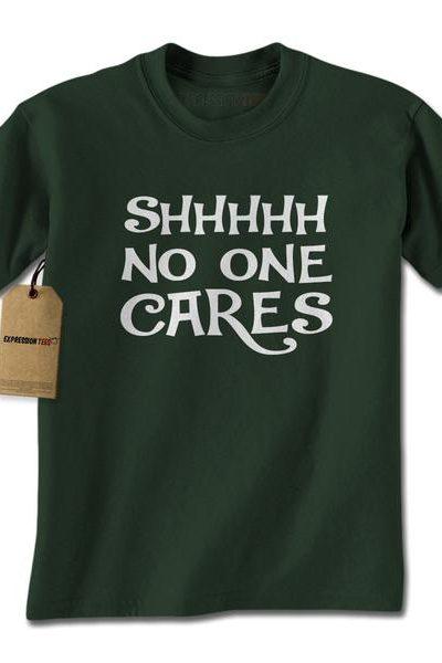 Shhh No One Cares Mens T-shirt