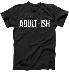 Tryinging to be an Adult-ISH T-Shirt
