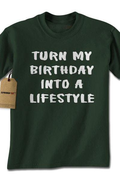 Turn My Birthday Into A Lifestyle Mens T-shirt