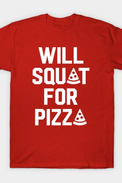Will Squat For Pizza T-Shirt