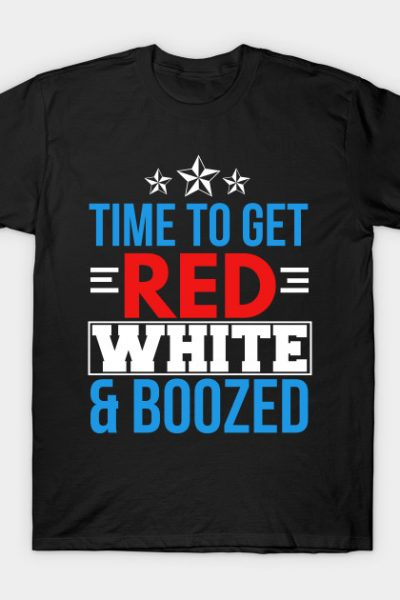 4th of July – Time to get Red, White & Boozed T-Shirt