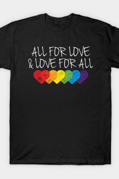 All For Love & Love For All T-Shirt