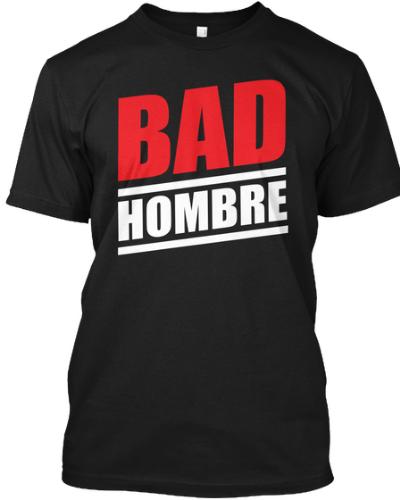 Bad Hombres T shirt