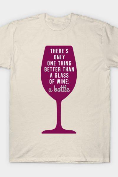 Better than a glass of wine T-Shirt