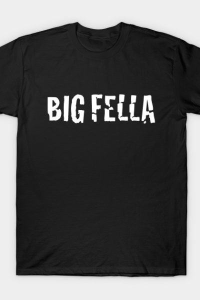 big fella T-Shirt