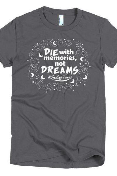 Die with Memories not  Dreams Women's T Shirt