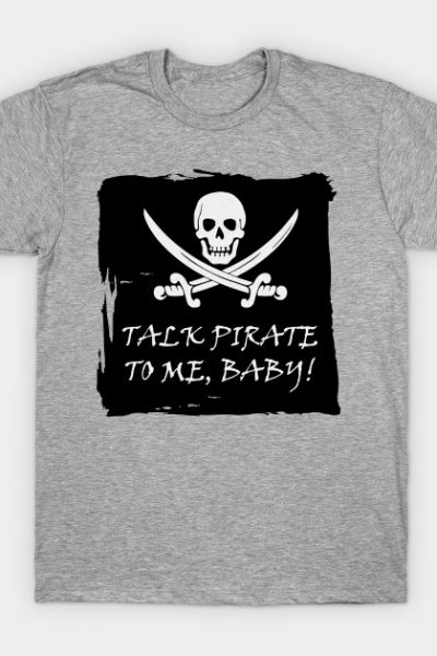 Funny Talk Pirate to Me T Shirt T-Shirt