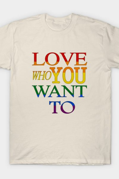 Gay Pride – Love Who You Want To T-Shirt