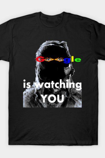 Google is Watching You! | Privacy Awareness Shirt T-Shirt