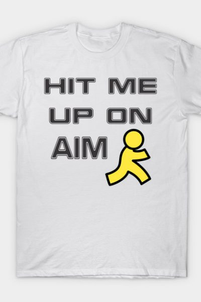 Hit me up on AIM T-Shirt