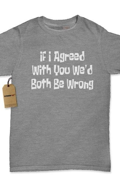 If I Agreed With You We'd Both Be Wrong Womens T-shirt