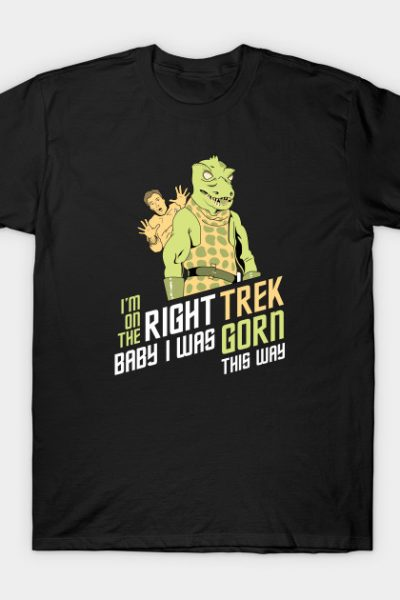 I'm On The Right Trek Baby I Was Gorn This Way Tshirt T-Shirt