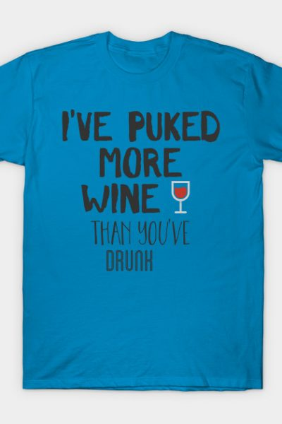I've puked more wine than you've drunk T-Shirt