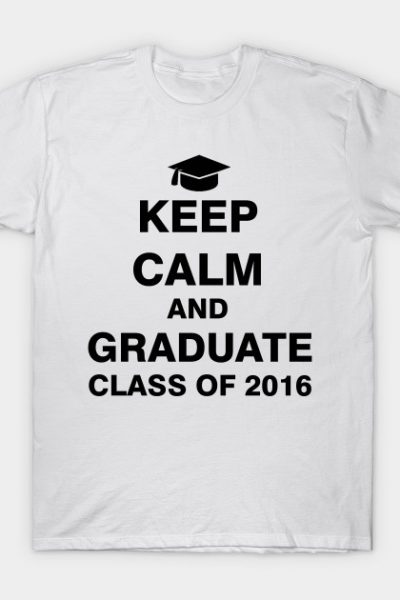Keep Calm and Graduate Class of 2016 T-Shirt