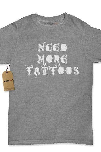 Need More Tattoos Womens T-shirt