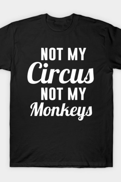 Not My Circus Monkeys T-Shirt