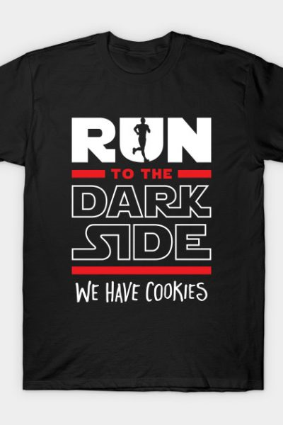 Run To The Dark Side, We Have Cookies T-Shirt
