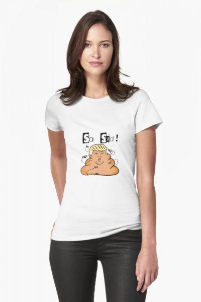 So Sad! Anti Trump Tshirt by iNukeDesign