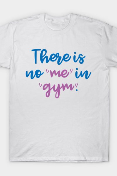 There Is No Me In Gym T-Shirt