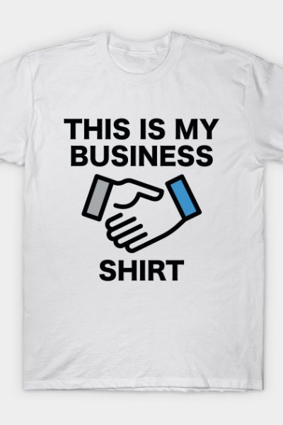 This Is My Business Shirt T-Shirt