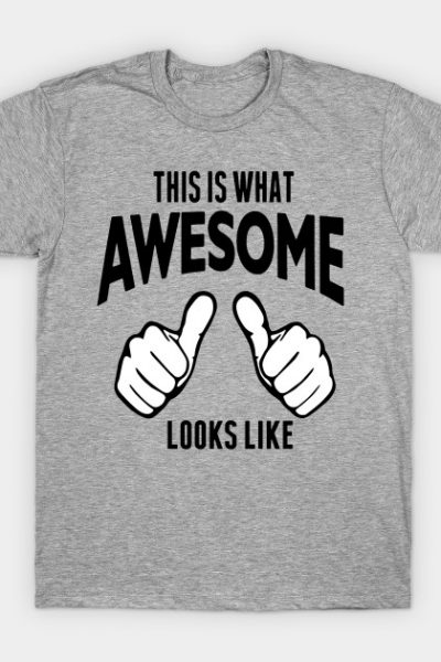 THIS IS WHAT AWESOME LOOKS LIKE T-Shirt