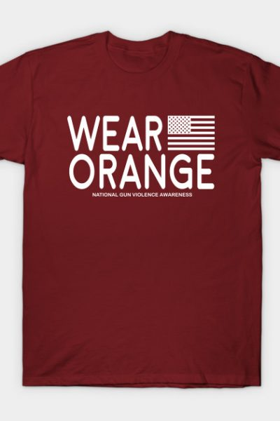 Wear Orange – National Gun Violence Awareness (NO PROFIT TAKEN!) T-Shirt