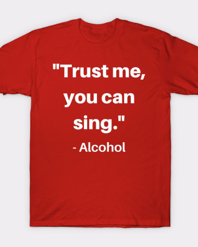 Alcohol – You Can Sing T-Shirt