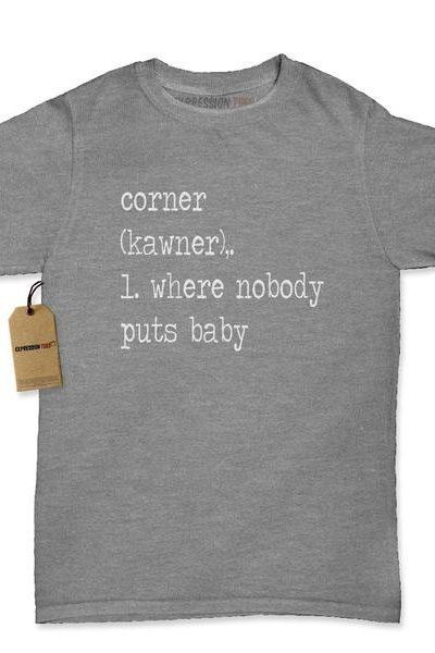 Corner Where Nobody Puts Baby Womens T-shirt